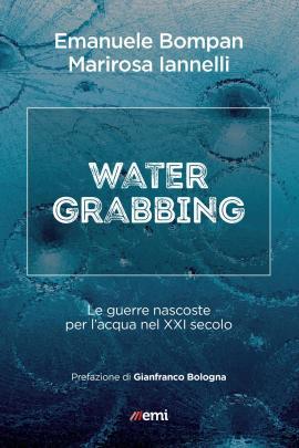 """Book cover of """"Water Grabbing. Le guerre nascoste per l'acqua nel XXI secolo"""" (emi, 2018), written by Emanuele Bompan and Marirosa Iannelli."""